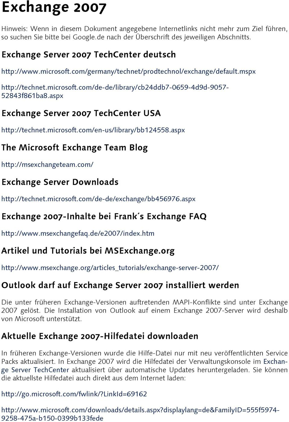 aspx Exchange Server 2007 TechCenter USA http://technet.microsoft.com/en-us/library/bb124558.aspx The Microsoft Exchange Team Blog http://msexchangeteam.com/ Exchange Server Downloads http://technet.