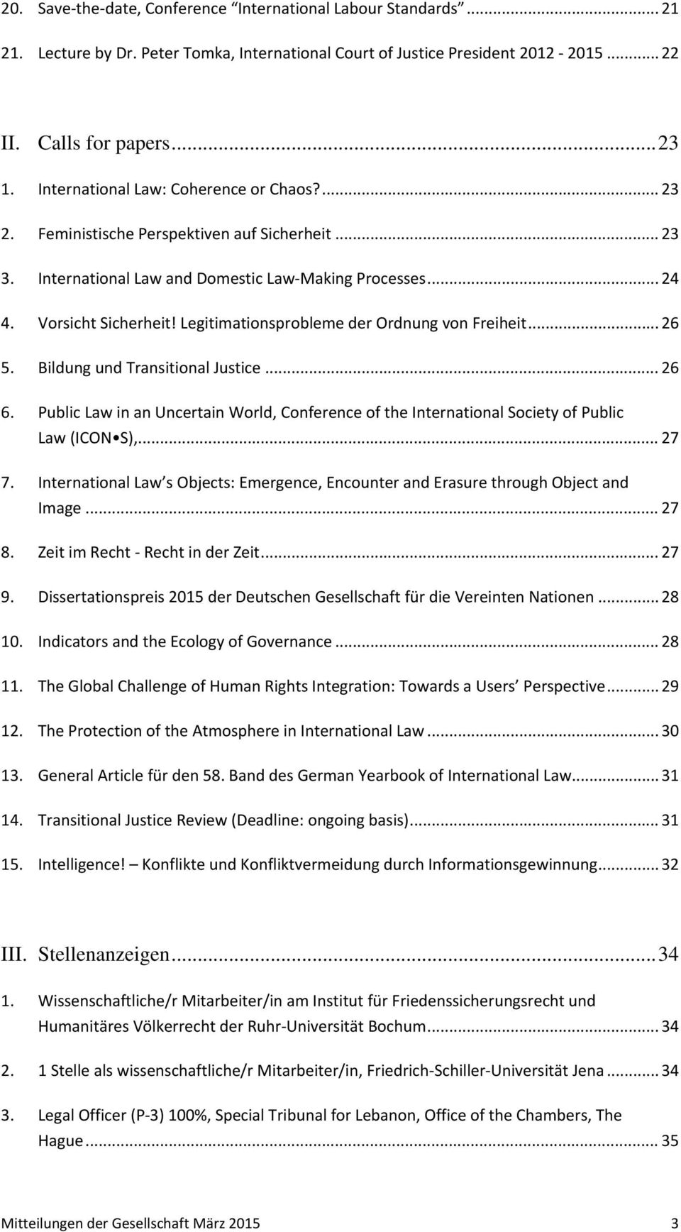 Legitimationsprobleme der Ordnung von Freiheit... 26 5. Bildung und Transitional Justice... 26 6. Public Law in an Uncertain World, Conference of the International Society of Public Law (ICON S),.