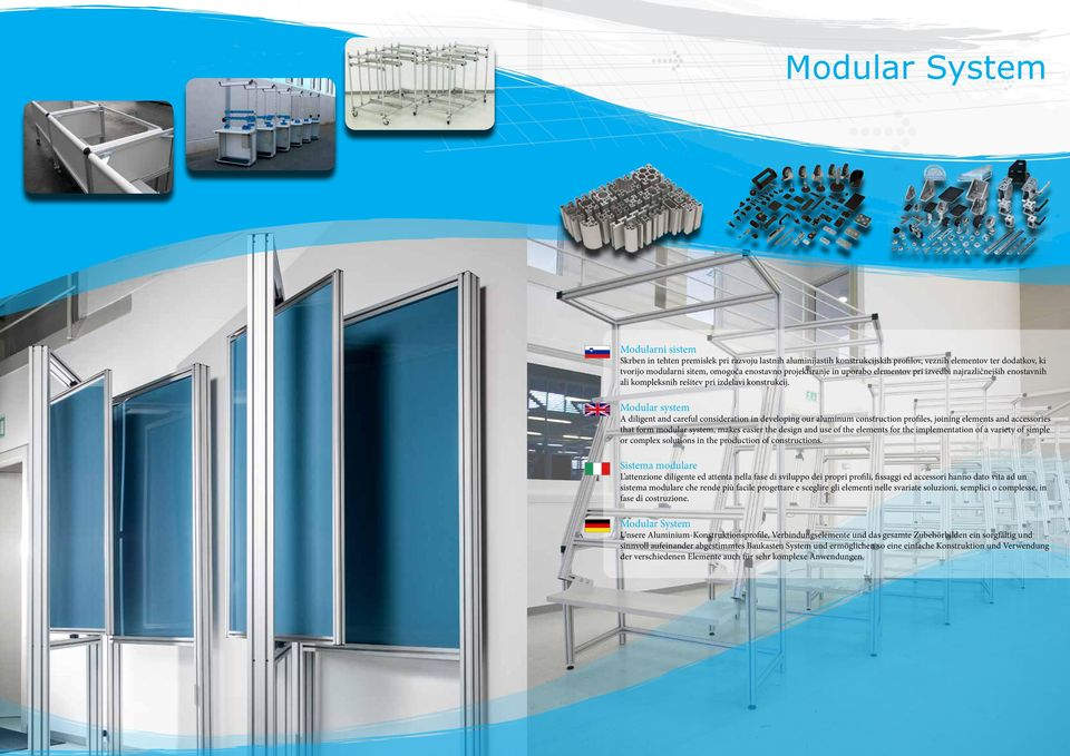 Modular system A diligent and careful consideration in developing our aluminum construction profiles, joining elements and accessories that form modular system, makes easier the design and use of the