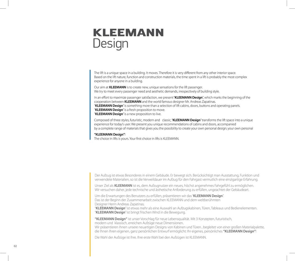Our aim at KLEEMANN is to create new, unique sensations for the lift passenger. We try to meet every passenger need and aesthetic demands, irrespectively of building style.