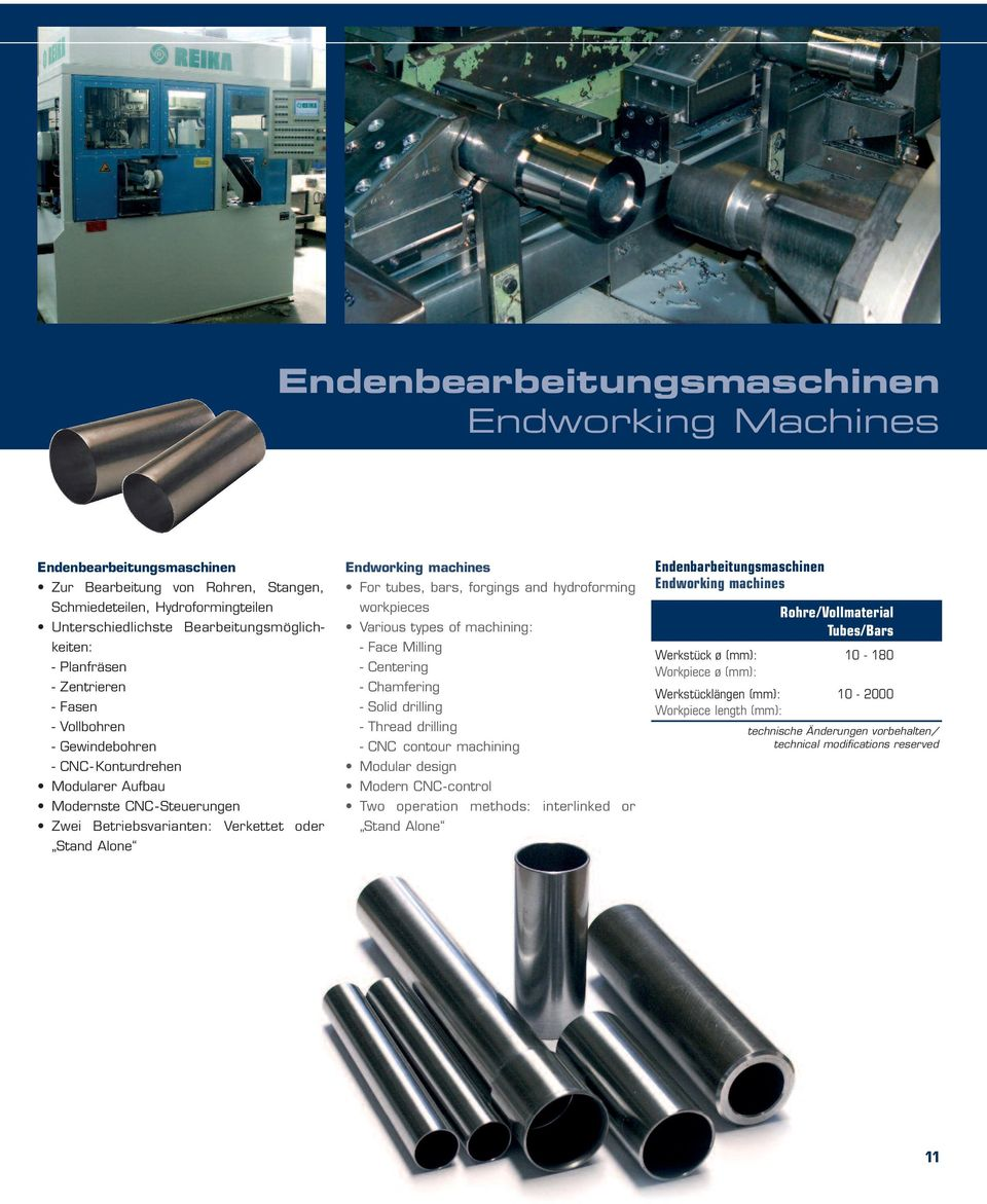 For tubes, bars, forgings and hydroforming workpieces Various types of machining: - Face Milling - Centering - Chamfering - Solid drilling - Thread drilling - CNC contour machining Modular design