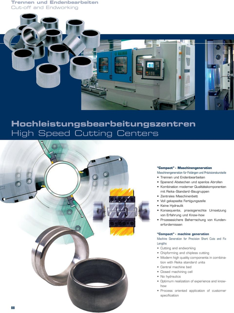 Keine Hydraulik Konsequente, praxisgerechte Umsetzung von Erfahrung und Know-how Prozesssichere Beherrschung von Kunden - erfordernissen Compact - machine generation Machine Generation for Precision