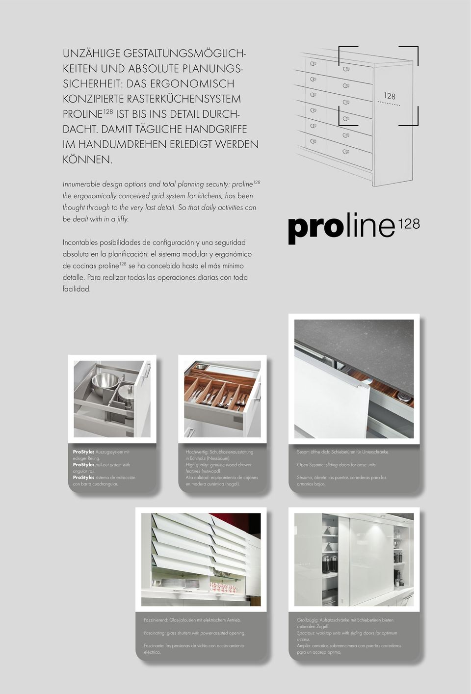 128 Innumerable design options and total planning security: proline 128 the ergonomically conceived grid system for kitchens, has been thought through to the very last detail.