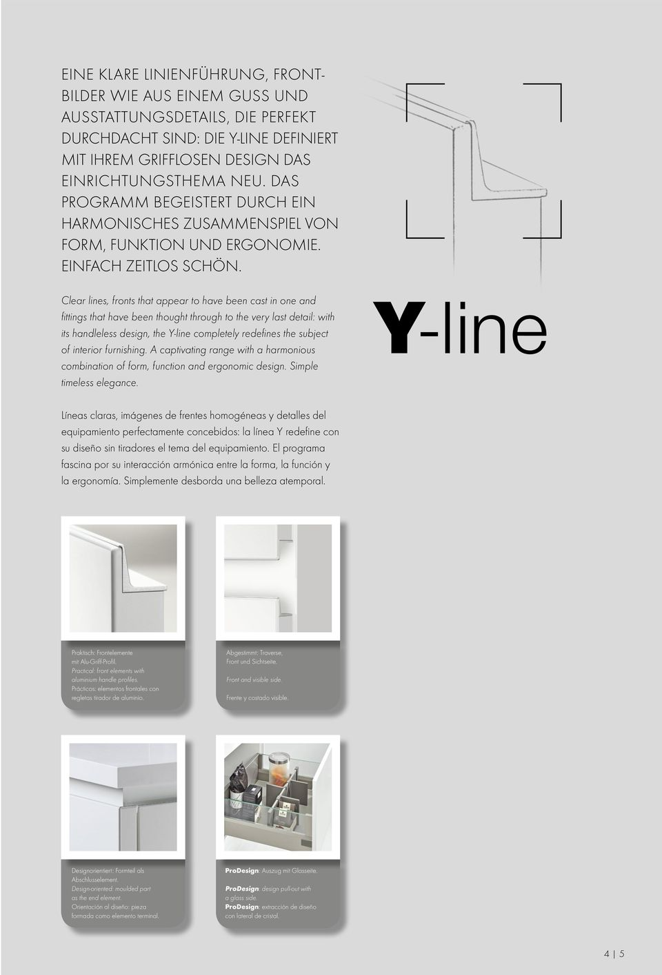 Clear lines, fronts that appear to have been cast in one and fittings that have been thought through to the very last detail: with its handleless design, the Y-line completely redefines the subject