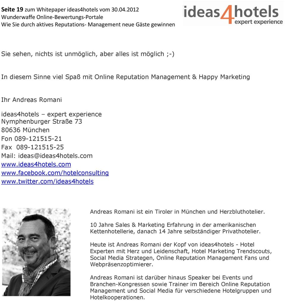 Nymphenburger Straße 73 80636 München Fon 089-121515-21 Fax 089-121515-25 Mail: ideas@ideas4hotels.com www.ideas4hotels.com www.facebook.com/hotelconsulting www.twitter.
