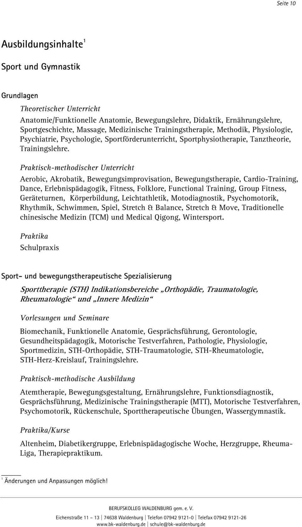 Praktisch-methodischer Unterricht Aerobic, Akrobatik, Bewegungsimprovisation, Bewegungstherapie, Cardio-Training, Dance, Erlebnispädagogik, Fitness, Folklore, Functional Training, Group Fitness,