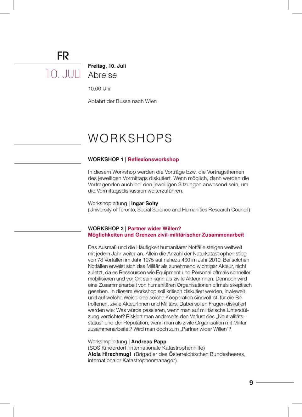 Workshopleitung Ingar Solty (University of Toronto, Social Science and Humanities Research Council) Workshop 2 Partner wider Willen?
