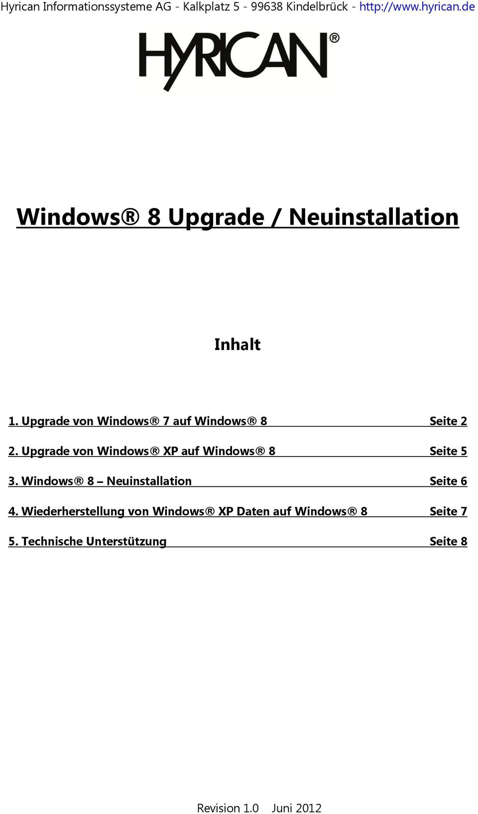 Upgrade von Windows XP auf Windows 8 Seite 5 3. Windows 8 Neuinstallation Seite 6 4.