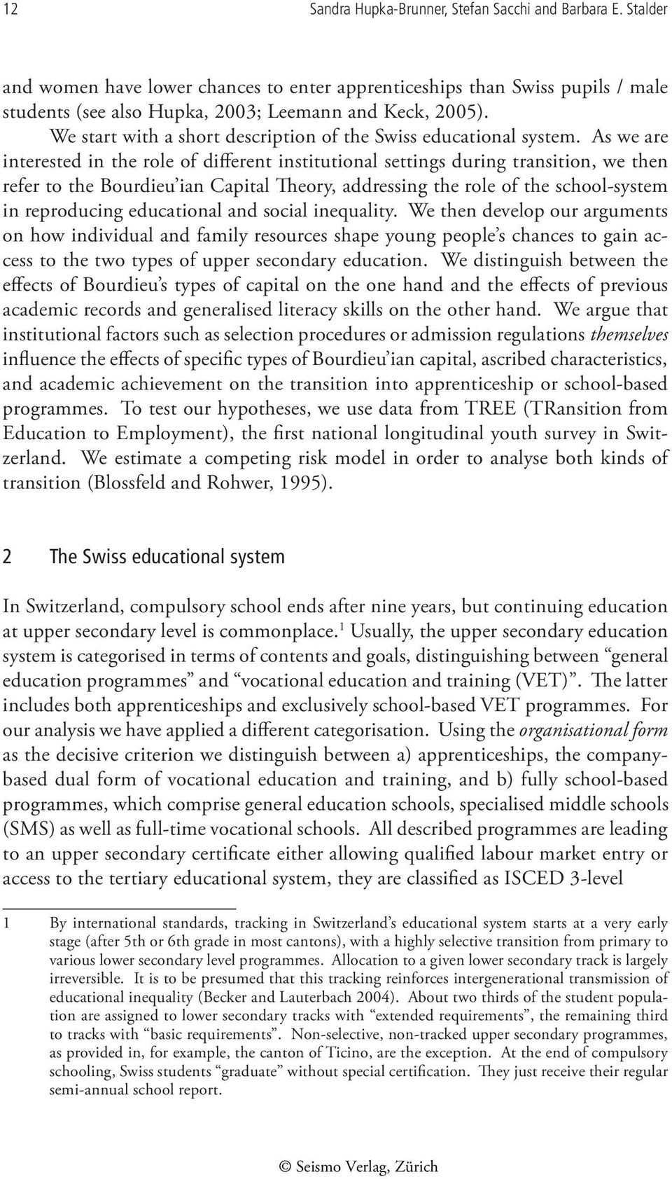 As we are interested in the role of different institutional settings during transition, we then refer to the Bourdieu ian Capital Theory, addressing the role of the school-system in reproducing