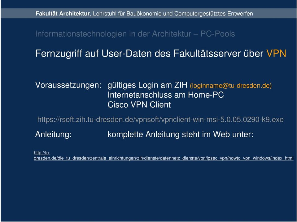 de) Internetanschluss am Home-PC Cisco VPN Client https://rsoft.zih.tu-dresden.de/vpnsoft/vpnclient-win-msi-5.0.05.