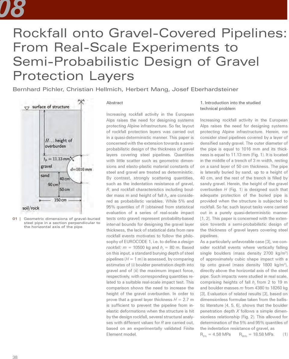 need for designing systems protecting Alpine infrastructure. So far, layout of rockfall protection layers was carried out in a quasi-deterministic manner.