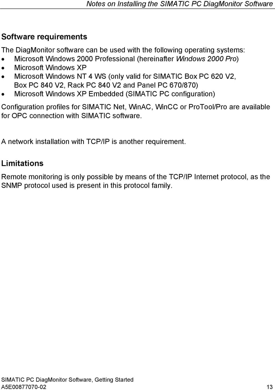 Embedded (SIMATIC PC configuration) Configuration profiles for SIMATIC Net, WinAC, WinCC or ProTool/Pro are available for OPC connection with SIMATIC software.