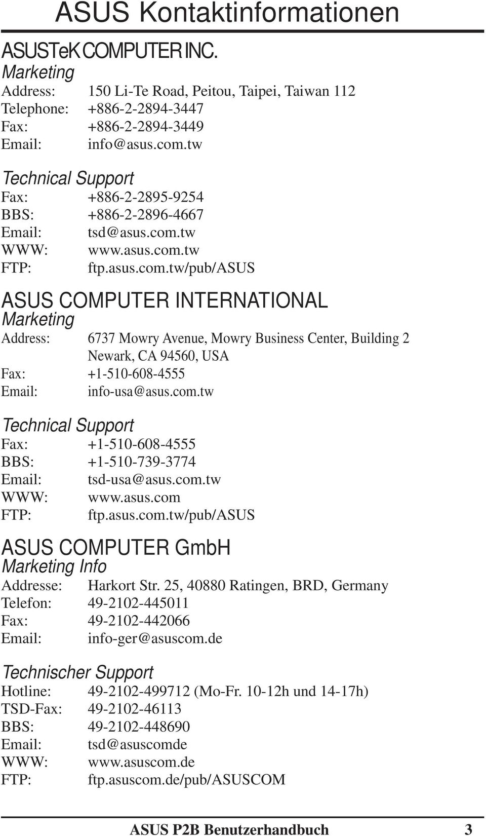 tw WWW: www.asus.com.tw FTP: ftp.asus.com.tw/pub/asus ASUS COMPUTER INTERNATIONAL Marketing Address: 6737 Mowry Avenue, Mowry Business Center, Building 2 Newark, CA 94560, USA Fax: +1-510-608-4555 Email: info-usa@asus.