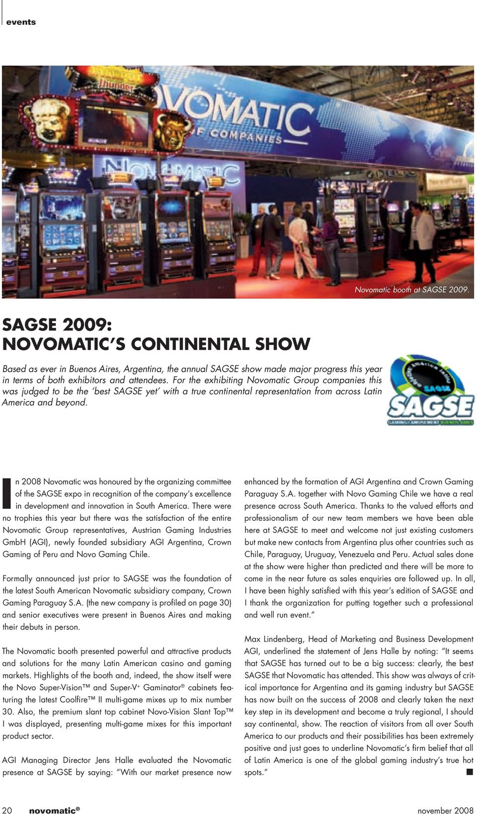 For the exhibiting Novomatic Group companies this was judged to be the best SAGSE yet with a true continental representation from across Latin America and beyond.