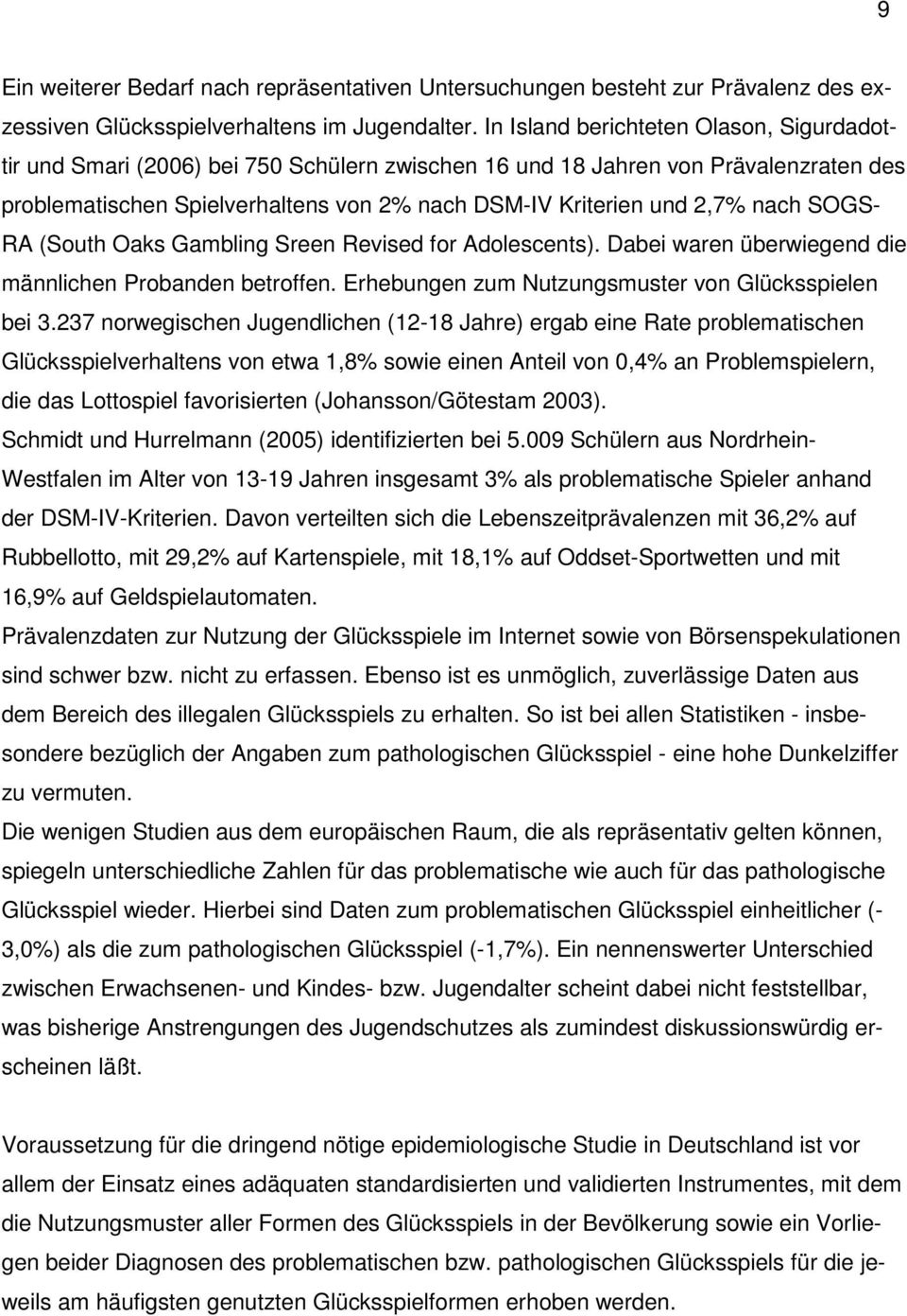 nach SOGS- RA (South Oaks Gambling Sreen Revised for Adolescents). Dabei waren überwiegend die männlichen Probanden betroffen. Erhebungen zum Nutzungsmuster von Glücksspielen bei 3.