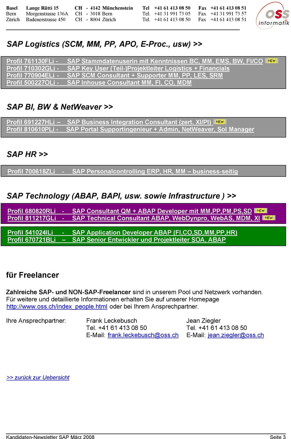 FinancialsH SAP SCM Consultant + Supporter MM, PP, LES, SRMH SAP Inhouse Consultant MM, FI, CO, MDMH HSAP BI, BW & NetWeaver >> HProfil 691227HLi HProfil 810610PLi - SAP Business Integration