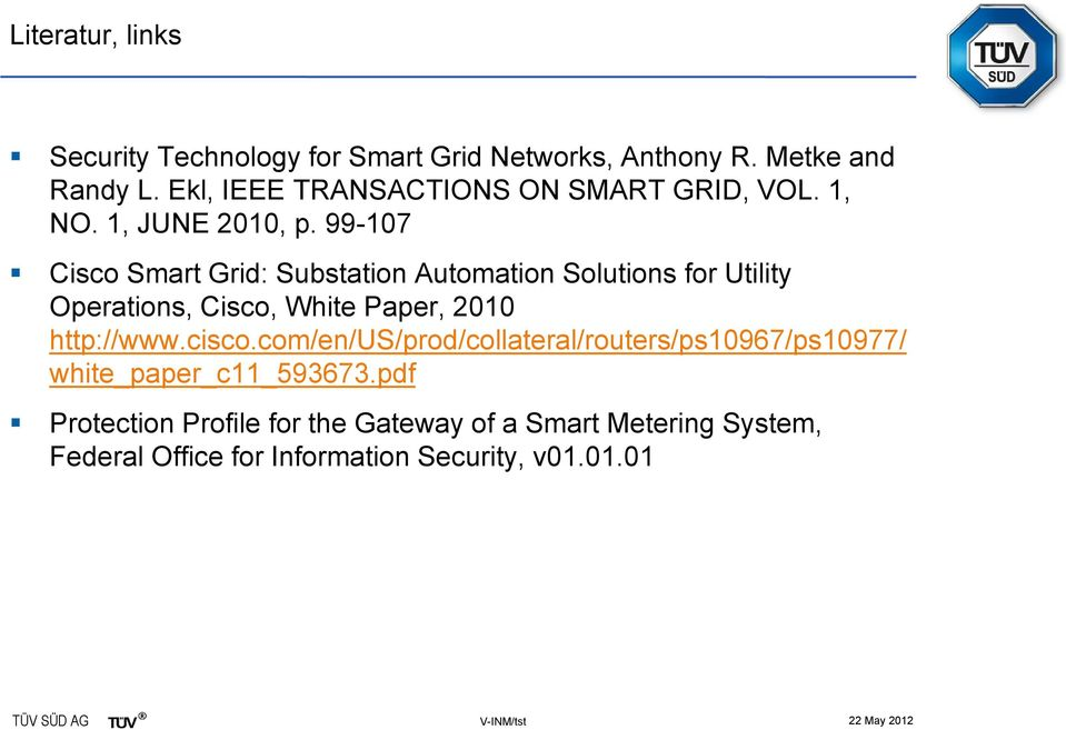 99-107 Cisco Smart Grid: Substation Automation Solutions for Utility Operations, Cisco, White Paper, 2010 http://www.