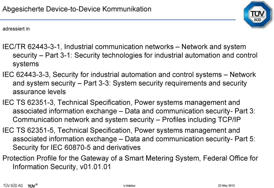 Technical Specification, Power systems management and associated information exchange Data and communication security- Part 3: Communication network and system security Profiles including TCP/IP IEC