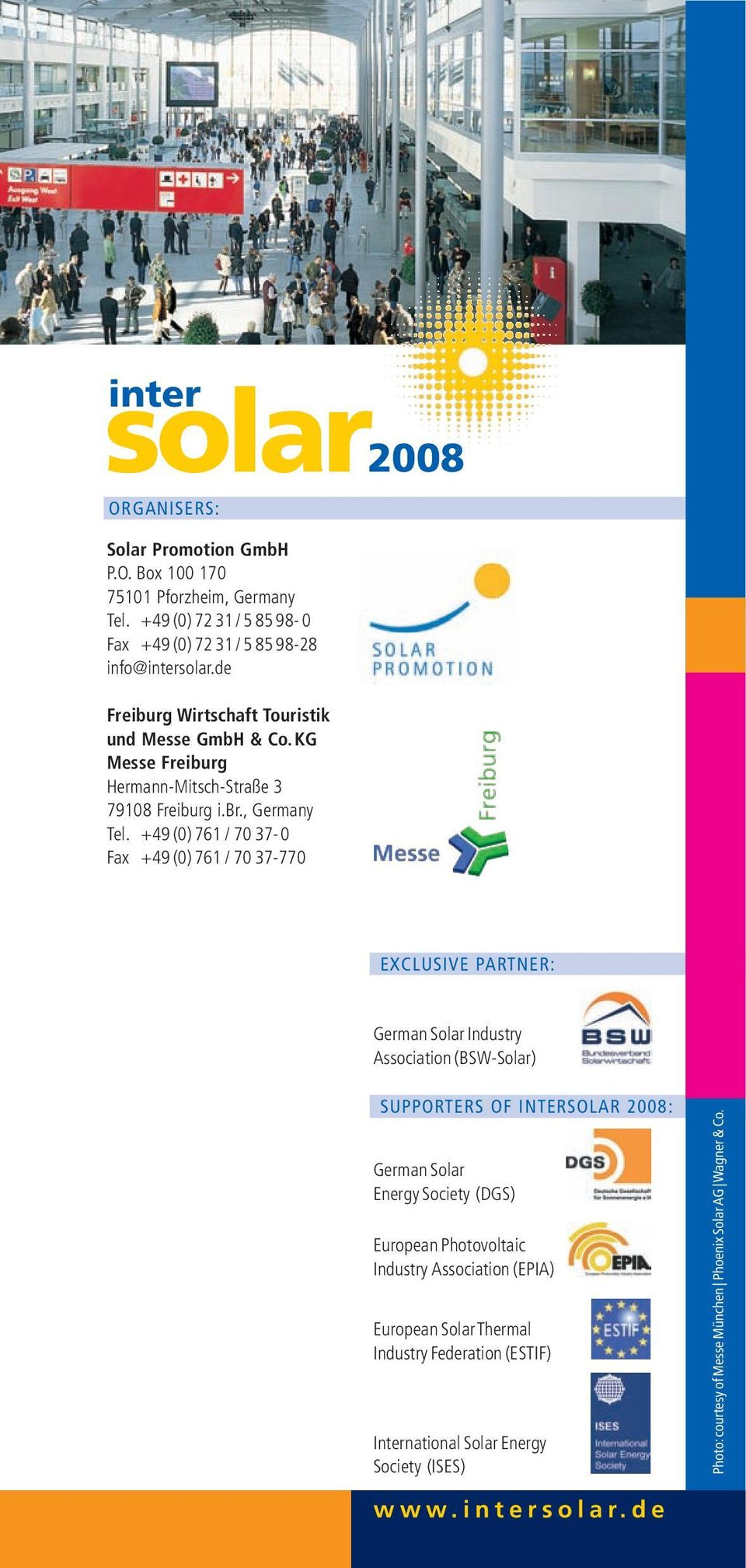 +49 (0) 761 / 70 37-0 Fax +49 (0) 761 / 70 37-770 EXCLUSIVE PARTNER: German Solar Industry Association (BSW-Solar) SUPPORTERS OF INTERSOLAR 2008: German Solar Energy