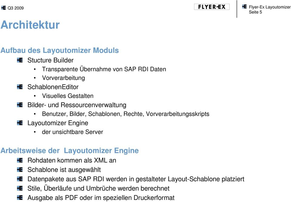 Vorverarbeitungsskripts Layoutomizer Engine der unsichtbare Server Arbeitsweise der Layoutomizer Engine Rohdaten kommen als XML an Schablone ist