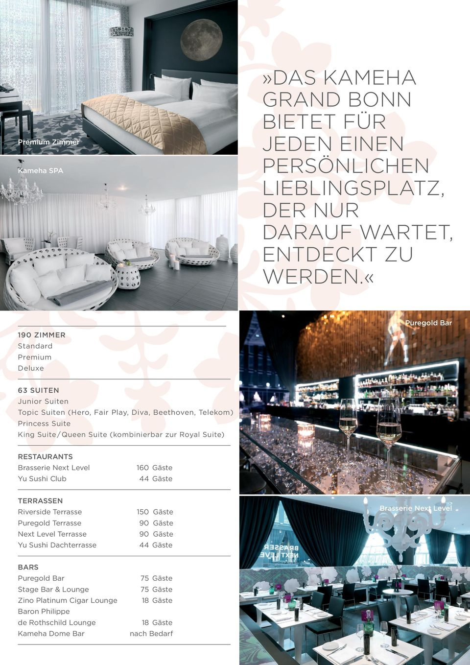 (kombinierbar zur Royal Suite) RESTAURANTS Brasserie Next Level Yu Sushi Club 160 Gäste 44 Gäste TERRASSEN Riverside Terrasse Puregold Terrasse Next Level Terrasse Yu Sushi