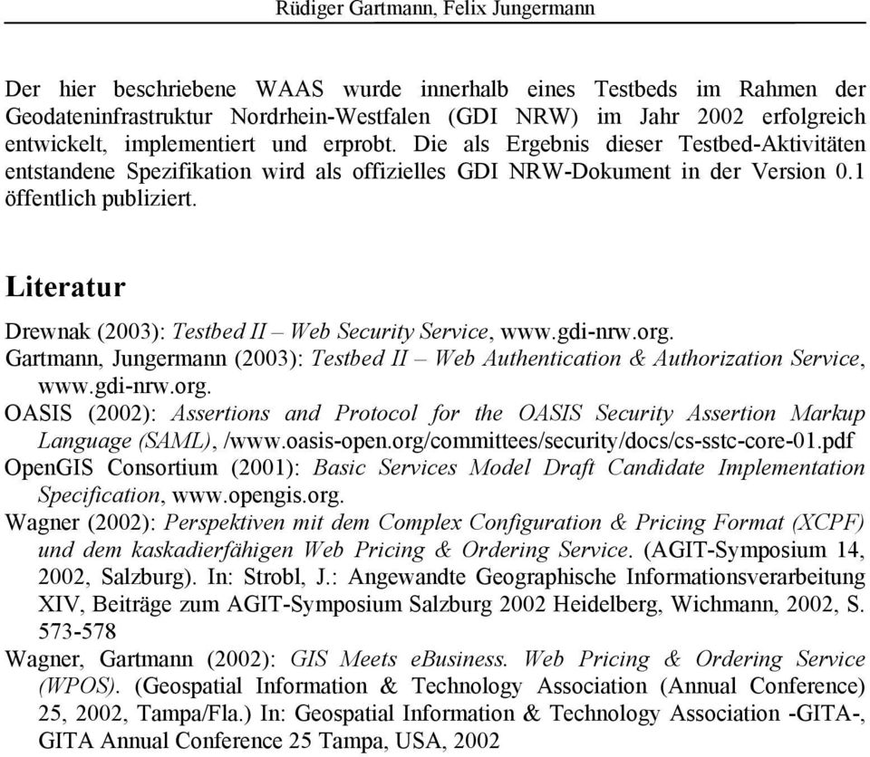 Literatur Drewnak (2003): Testbed II Web Security Service, www.gdi-nrw.org. Gartmann, Jungermann (2003): Testbed II Web Authentication & Authorization Service, www.gdi-nrw.org. OASIS (2002): Assertions and Protocol for the OASIS Security Assertion Markup Language (SAML), /www.