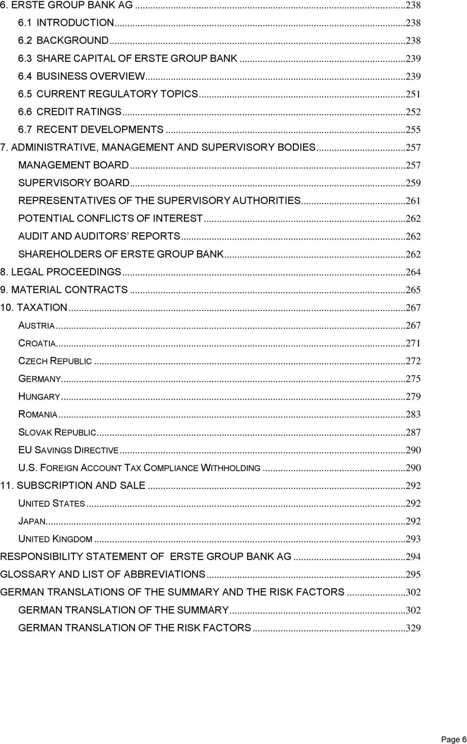 ..259 REPRESENTATIVES OF THE SUPERVISORY AUTHORITIES...261 POTENTIAL CONFLICTS OF INTEREST...262 AUDIT AND AUDITORS REPORTS...262 SHAREHOLDERS OF ERSTE GROUP BANK...262 8. LEGAL PROCEEDINGS... 264 9.