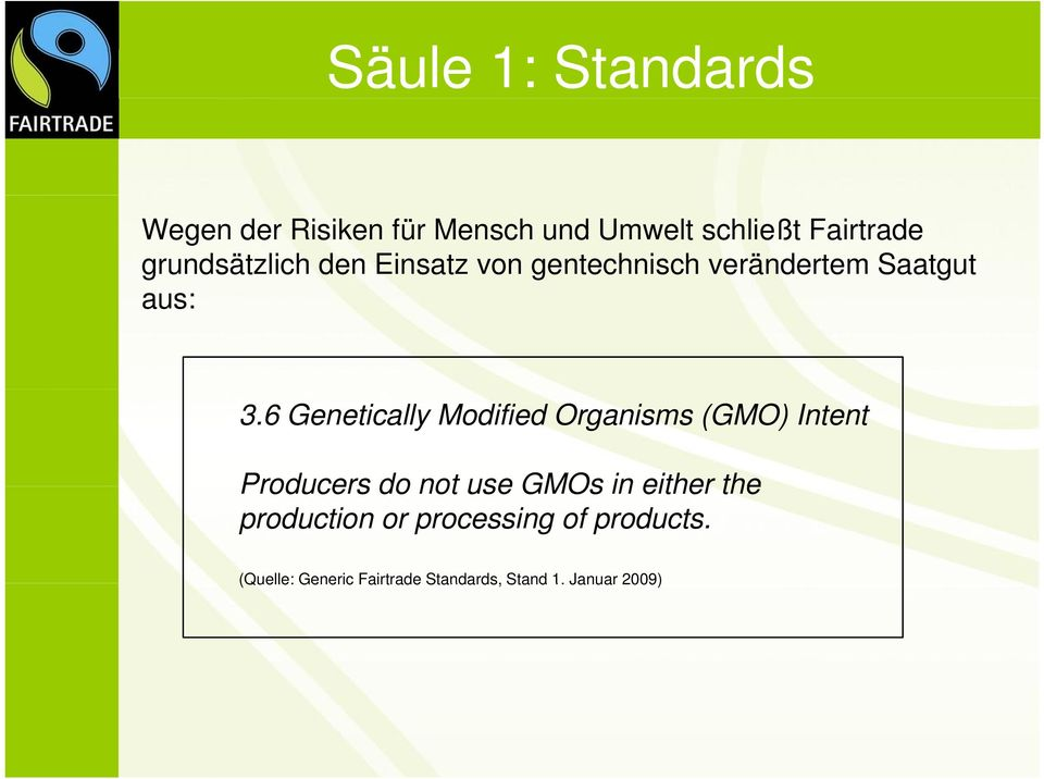 6 Genetically Modified Organisms (GMO) Intent Producers do not use GMOs in either