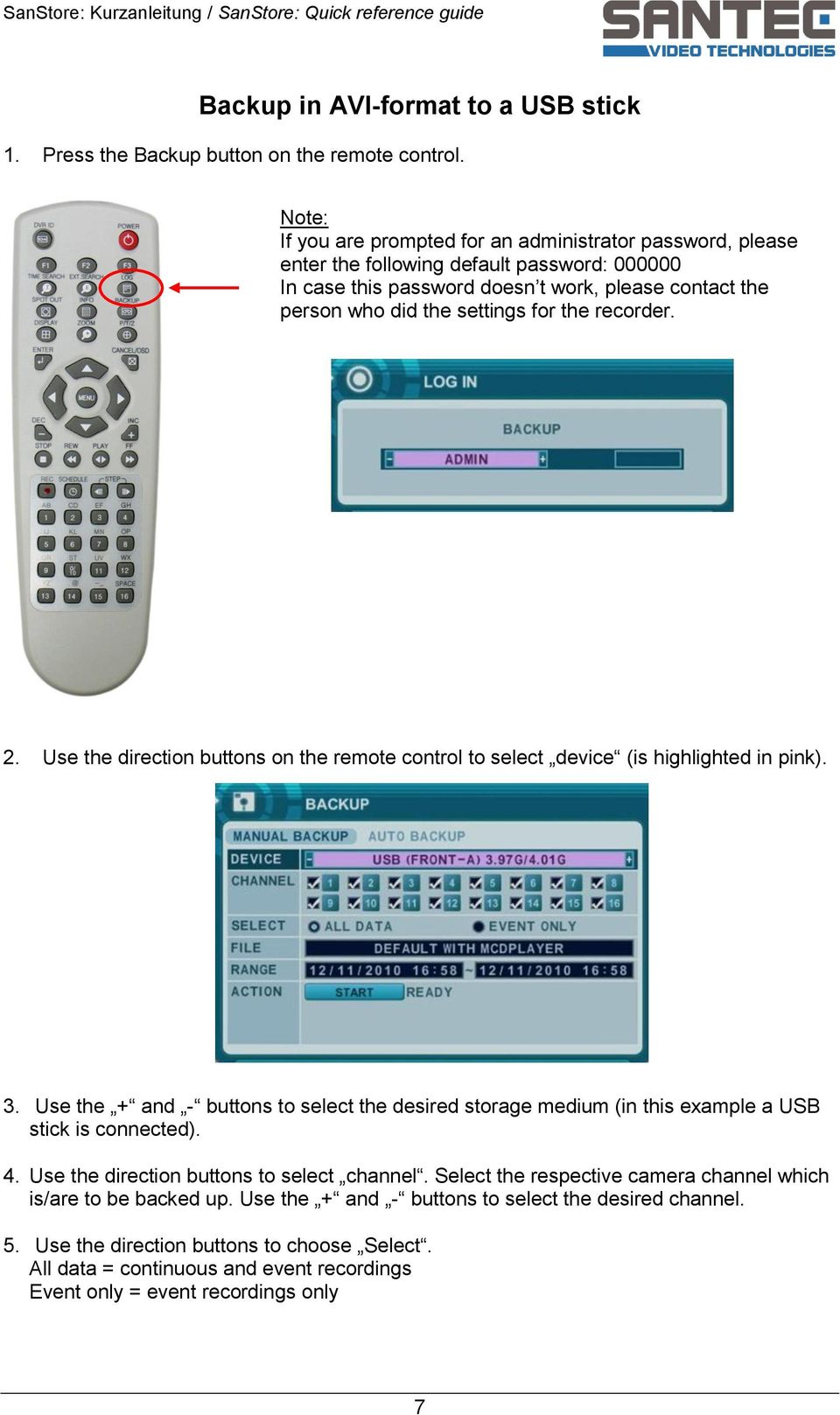 the recorder. 2. Use the direction buttons on the remote control to select device (is highlighted in pink). 3.