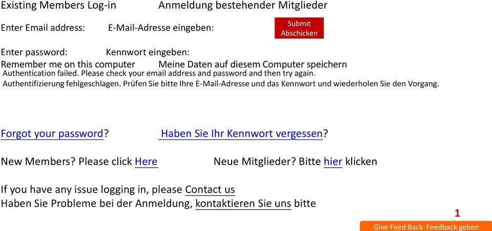 Prüfen Sie bitte Ihre E-Mail-Adresse und das Kennwort und wiederholen Sie den Vorgang. Forgot your password? New Members? Please click Here Haben Sie Ihr Kennwort vergessen?