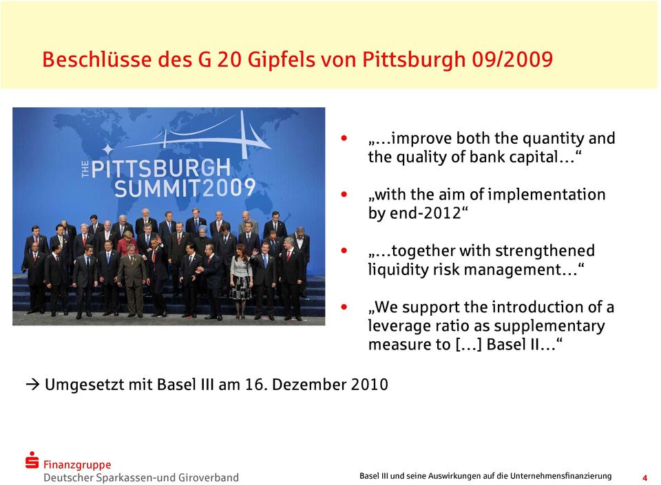implementation by end-2012 together with strengthened liquidity risk management We support the