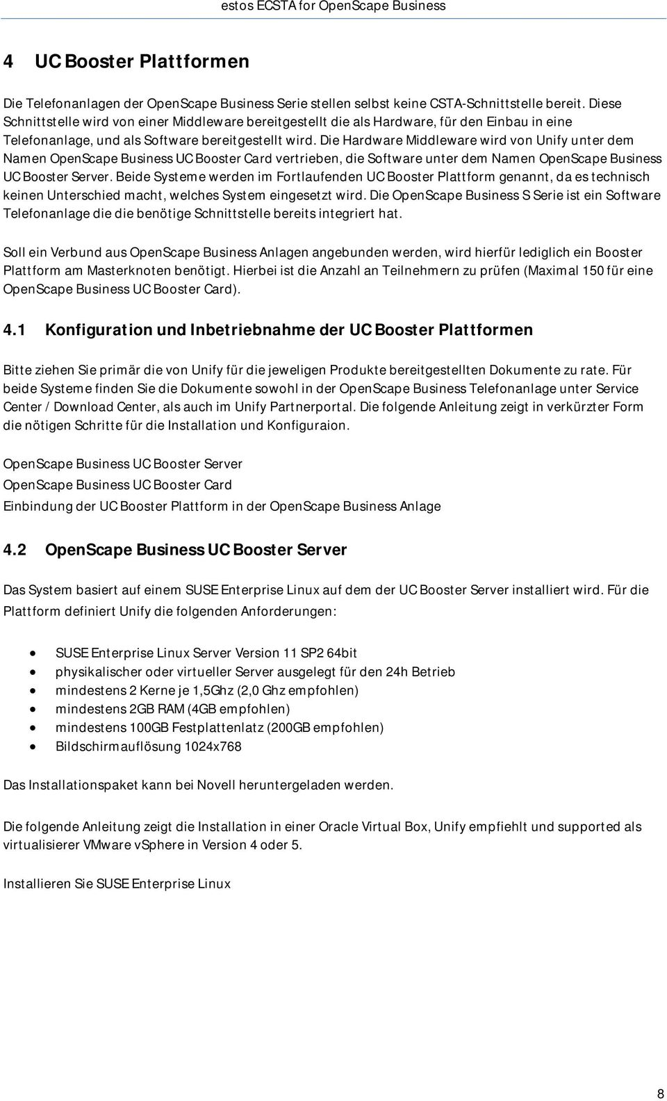 Die Hardware Middleware wird von Unify unter dem Namen OpenScape Business UC Booster Card vertrieben, die Software unter dem Namen OpenScape Business UC Booster Server.