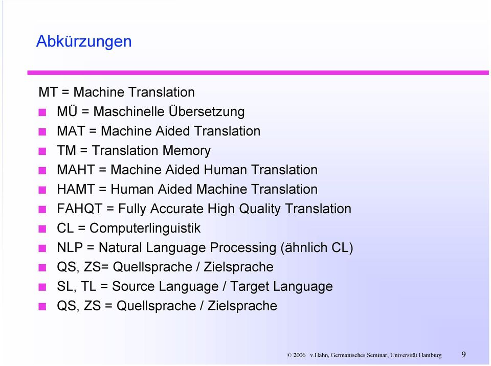 Translation CL = Computerlinguistik NLP = Natural Language Processing (ähnlich CL) QS, ZS= Quellsprache / Zielsprache SL,
