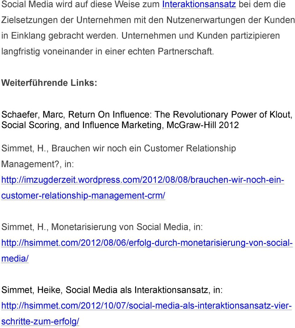 Weiterführende Links: Schaefer, Marc, Return On Influence: The Revolutionary Power of Klout, Social Scoring, and Influence Marketing, McGraw-Hill 2012 Simmet, H.