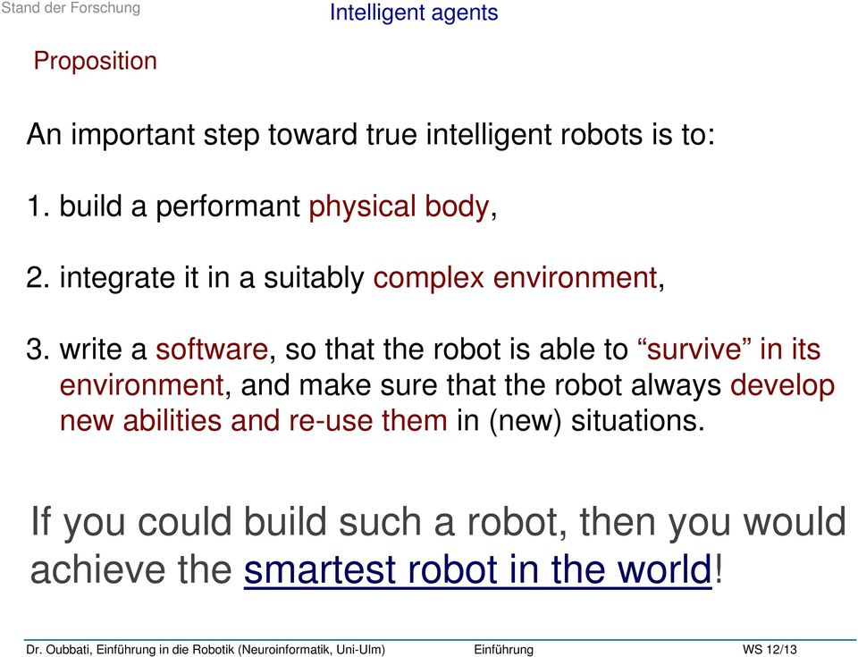 write a software, so that the robot is able to survive in its environment, and make sure that the robot always