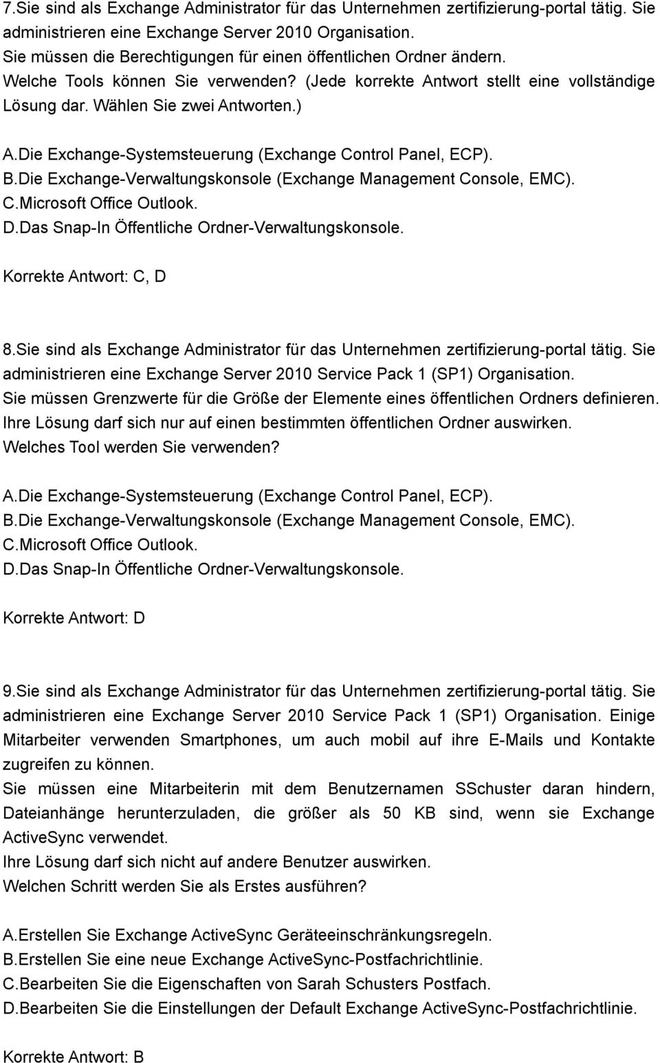 Die Exchange-Systemsteuerung (Exchange Control Panel, ECP). B.Die Exchange-Verwaltungskonsole (Exchange Management Console, EMC). C.Microsoft Office Outlook. D.