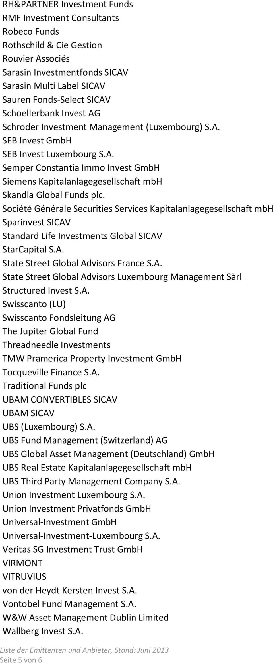 Société Générale Securities Services Kapitalanlagegesellschaft mbh Sparinvest SICAV Standard Life Investments Global SICAV StarCapital S.A. State Street Global Advisors France S.A. State Street Global Advisors Luxembourg Management Sàrl Structured Invest S.