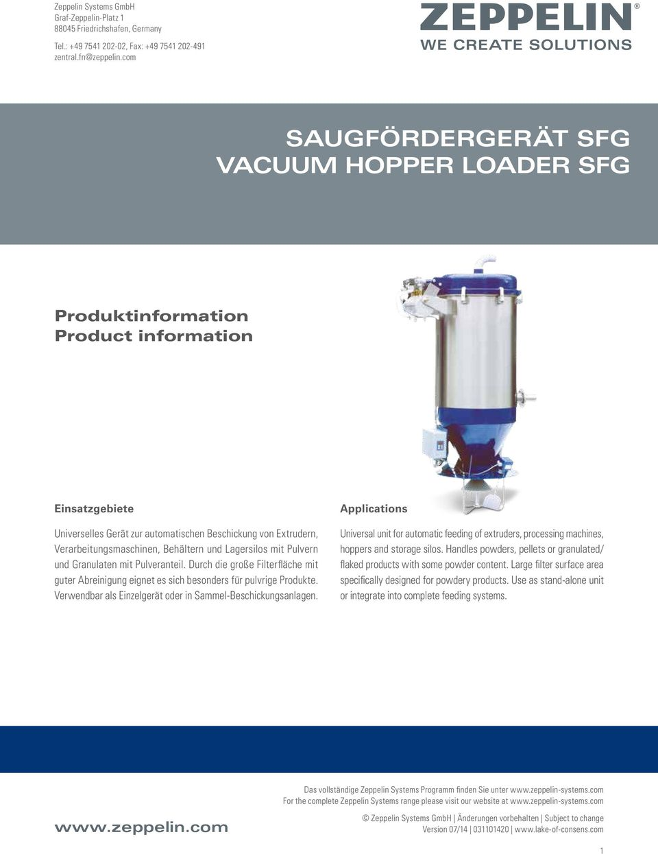 Verwend bar als Einzel gerät oder in Sammel- Be schickungs anlagen. Applications Universal unit for automatic feeding of extruders, processing machines, hoppers and storage silos.