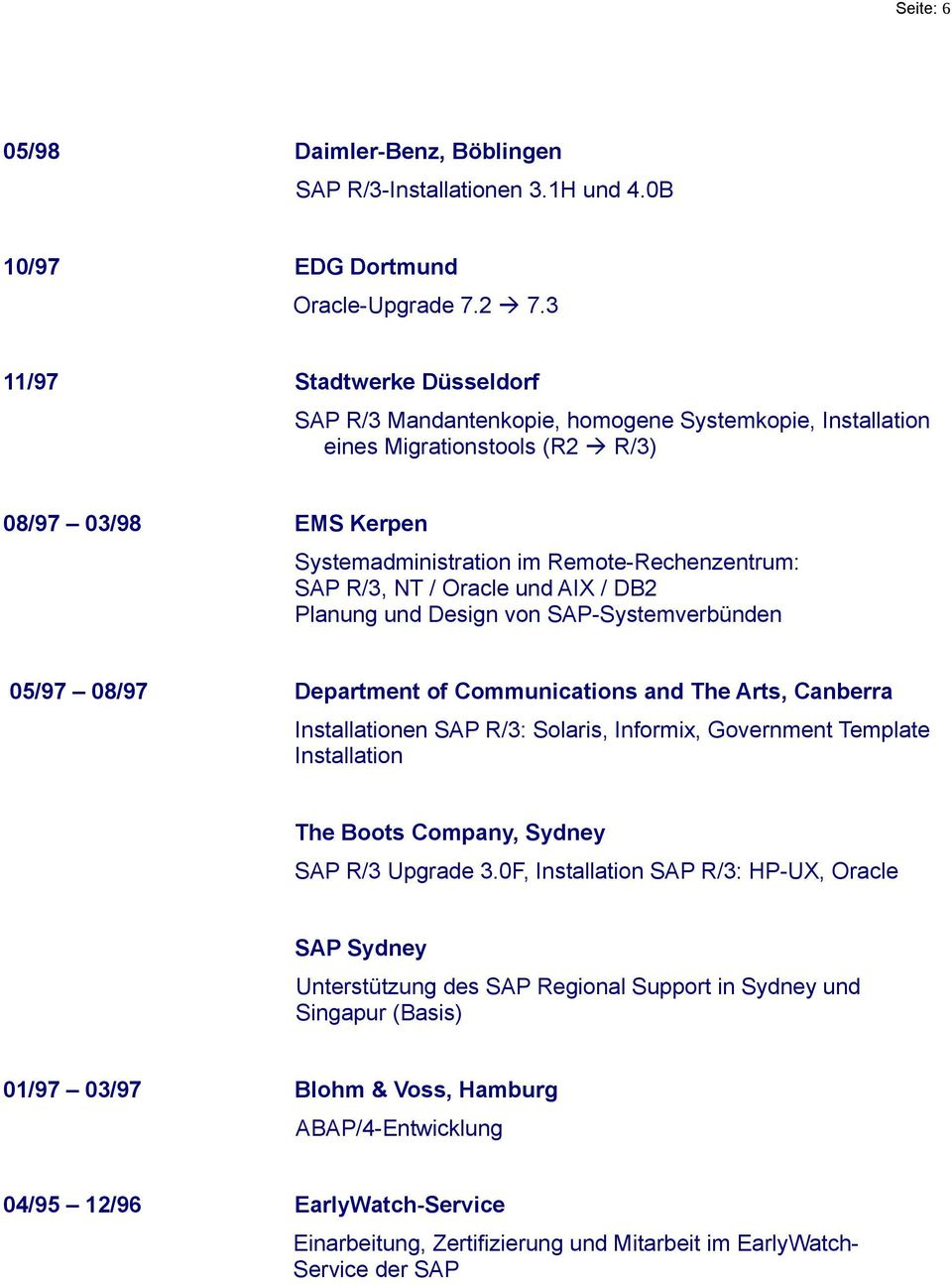NT / Oracle und AIX / DB2 Planung und Design von SAP-Systemverbünden 05/97 08/97 Department of Communications and The Arts, Canberra Installationen SAP R/3: Solaris, Informix, Government Template