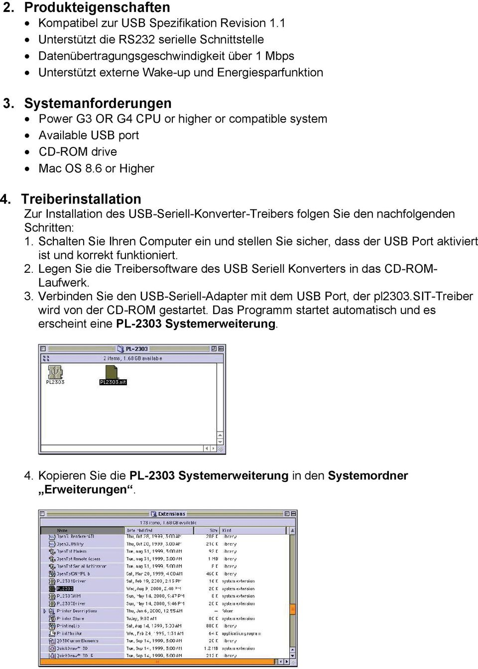Systemanforderungen Power G3 OR G4 CPU or higher or compatible system Available USB port CD-ROM drive Mac OS 8.6 or Higher 4.