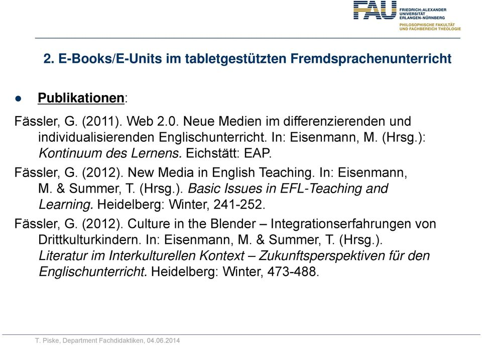 Fässler, G. (2012). New Media in English Teaching. In: Eisenmann, M. & Summer, T. (Hrsg.). Basic Issues in EFL-Teaching and Learning. Heidelberg: Winter, 241-252.