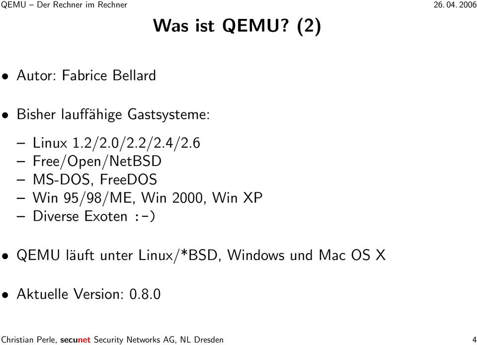 6 Free/Open/NetBSD MS-DOS, FreeDOS Win 95/98/ME, Win 2000, Win XP Diverse