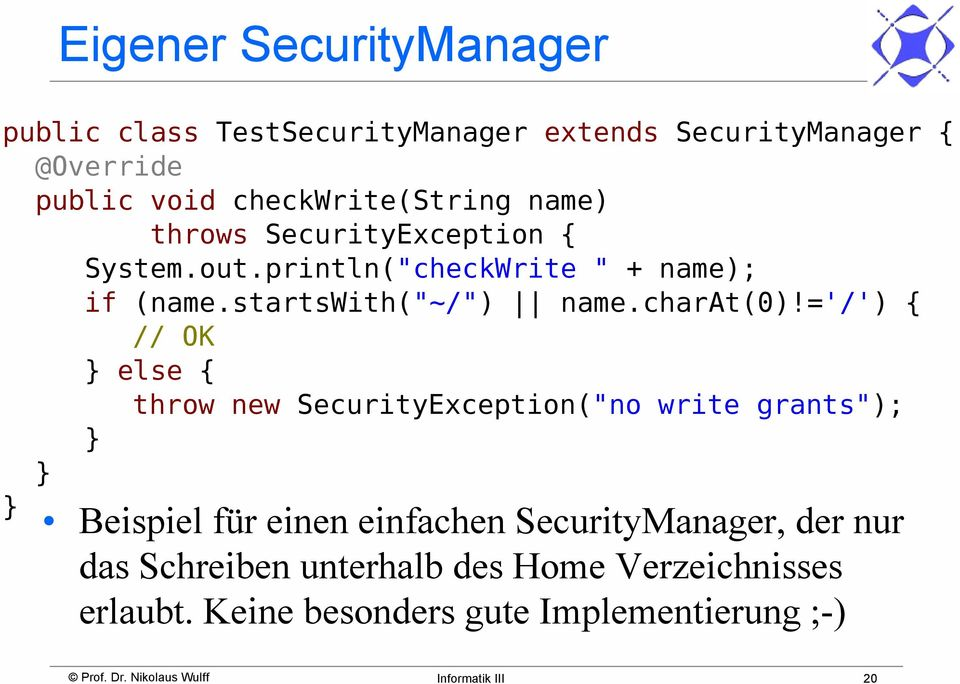 "='/') { // OK } else { throw new SecurityException(""no write grants""); } } } Beispiel für einen einfachen SecurityManager, der"