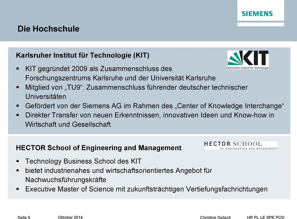 neuen Erkenntnissen, innovativen Ideen und Know-how in Wirtschaft und Gesellschaft HECTOR School of Engineering and Management Technology Business School des KIT bietet