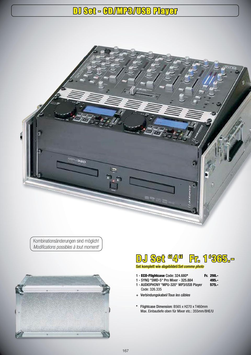 298.- 1 - SYNQ SMD-5 Pro Mixer - 325.884 495.- 1 - AUDIOPHONY MPU-320 MP3/USB Player 575.