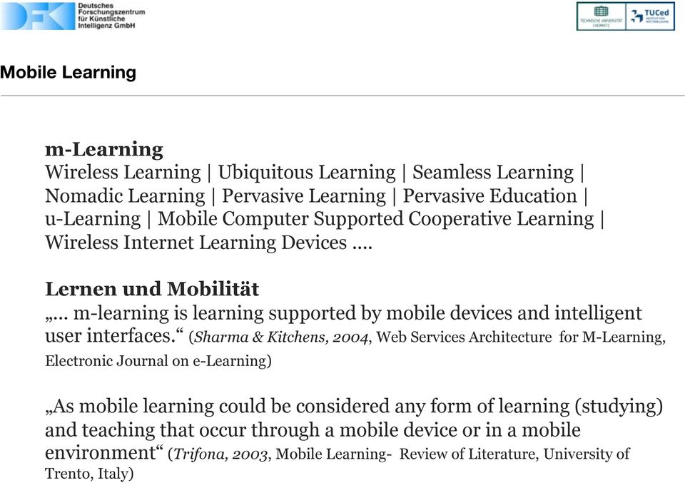 .. m-learning is learning supported by mobile devices and intelligent user interfaces.