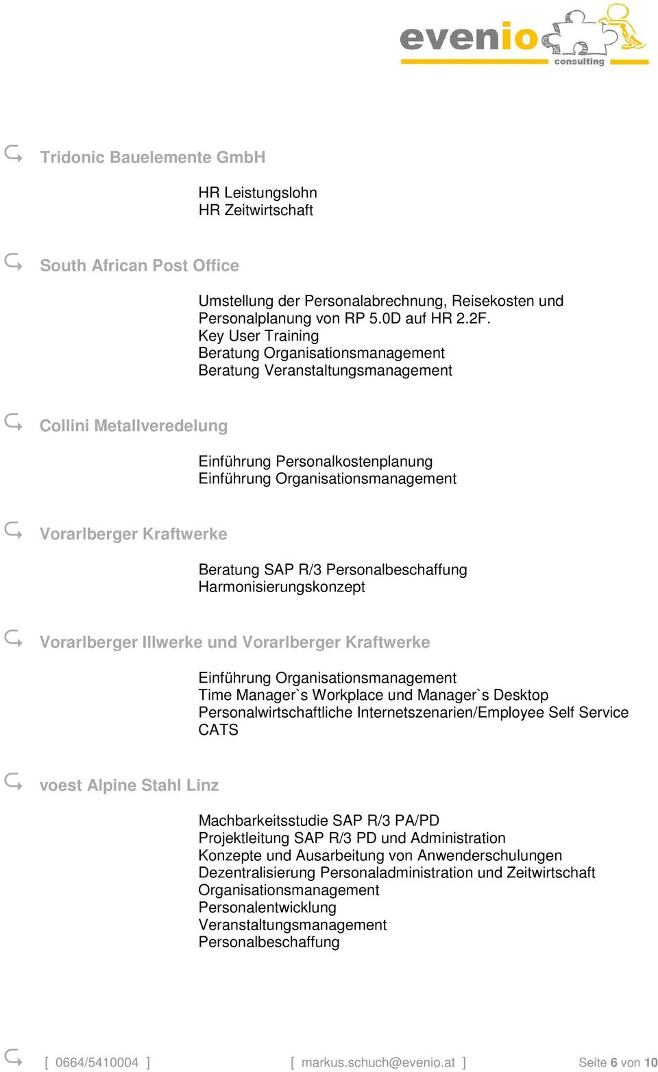 Harmonisierungskonzept Vorarlberger Illwerke und Vorarlberger Kraftwerke Einführung Time Manager`s Workplace und Manager`s Desktop Personalwirtschaftliche Internetszenarien/Employee Self Service CATS