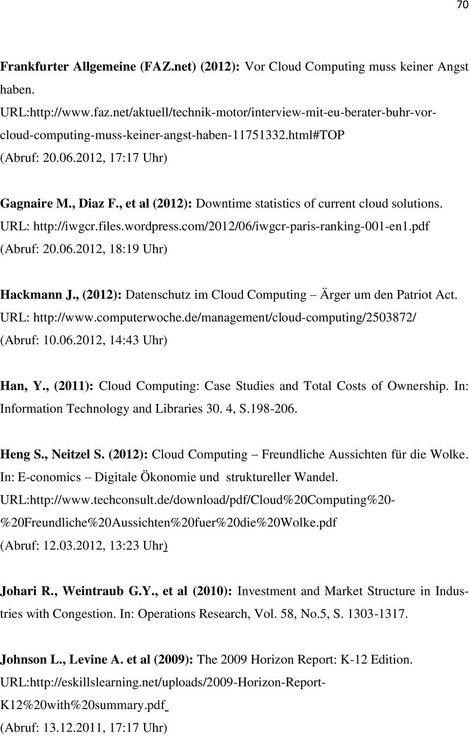 , (2011): Cloud Computing: Case Studies and Total Costs of Ownership. In: Information Technology and Libraries 30. 4, S.198-206. Frankfurter Allgemeine (FAZ.