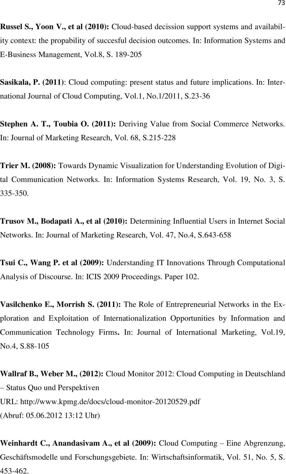 1, No.1/2011, S.23-36 Stephen A. T., Toubia O. (2011): Deriving Value from Social Commerce Networks. In: Journal of Marketing Research, Vol. 68, S.215-228 Trier M.