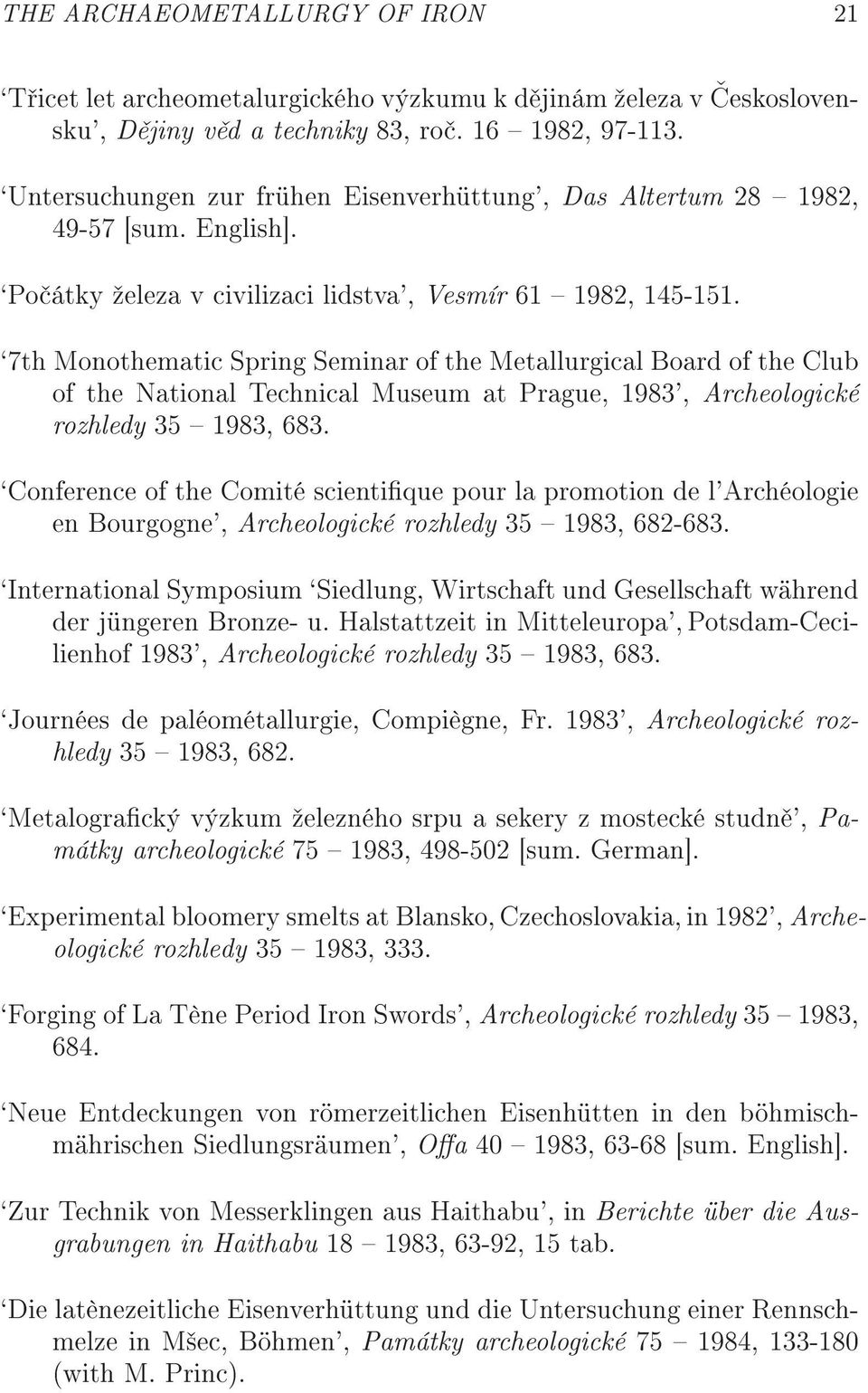 `7th Monothematic Spring Seminar of the Metallurgical Board of the Club of the National Technical Museum at Prague, 1983', Archeologické rozhledy 35 1983, 683.
